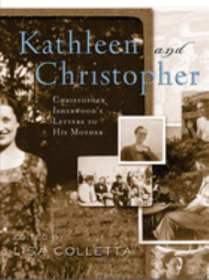 Kathleen and Christopher: Christopher Isherwood's Letters to His Mother 9780816645800