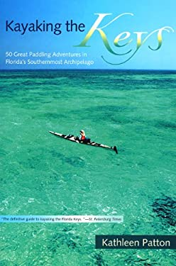Kayaking the Keys: 50 Great Paddling Adventures in Florida's Southernmost Archipelago 9780813025797
