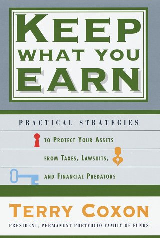 Keep What You Earn: Practical Strategies to Protect Your Assets from Taxes, Lawsuits, and Financial Predators 9780812928280