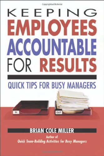 Keeping Employees Accountable for Results: Quick Tips for Busy Managers 9780814473207