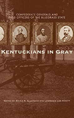 Kentuckians in Gray: Confederate Generals and Field Officers of the Bluegrass State 9780813124759