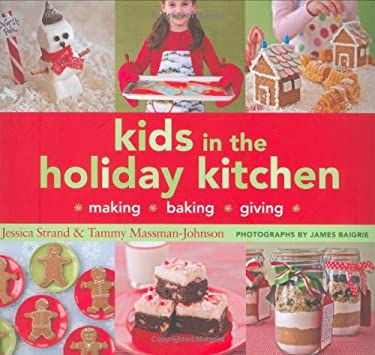 Kids in the Holiday Kitchen: Making, Baking, Giving 9780811861397