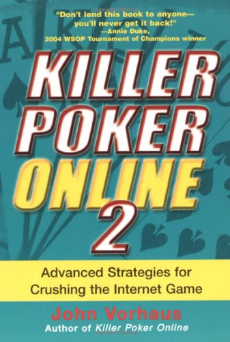 Killer Poker Online 2: Advanced Strategies for Crushing the Internet Game 9780818406614