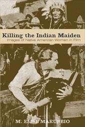 Killing the Indian Maiden: Images of Native American Women in Film 3416636