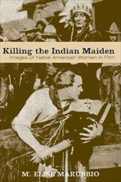 Killing the Indian Maiden: Images of Native American Women in Film 3416206