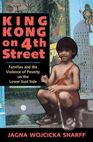 King Kong on 4th Street: Families and the Violence of Poverty on the Lower East Side 9780813329376