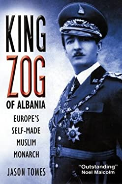 King Zog of Albania: Europe's Self-Made Muslim King 9780814782835