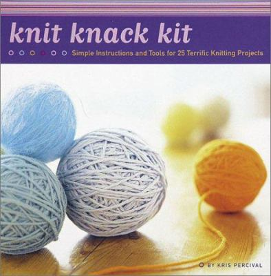 Knit Knack Kit: Simple Instructions and Tools for 25 Terrific Knitting Projects 9780811838573