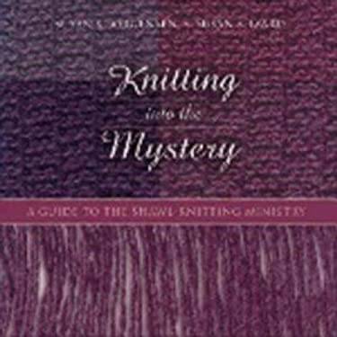 Knitting Into the Mystery: A Guide to the Shawl-Knitting Ministry 9780819219671