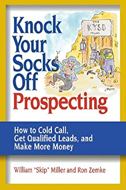 Knock Your Socks Off Prospecting: How to Cold Call, Get Qualified Leads, and Make More Money 9780814472859