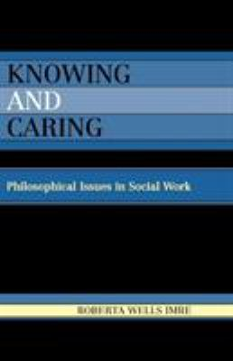 Knowing and Caring: Philosophical Issues in Social Work 9780819128607