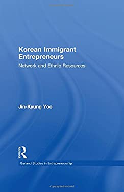 Korean Immigrant Entrepreneurs: Networks and Ethnic Resources 9780815332039