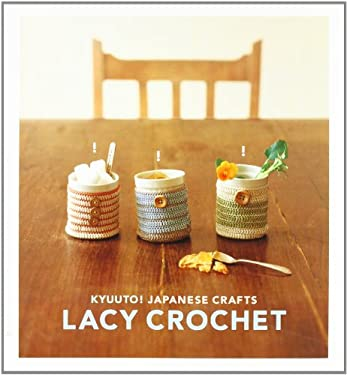 Kyuuto! Japanese Crafts! Lacy Crochet 9780811860581