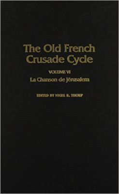 La  Chanson de Jerusalem La Chanson de Jerusalem La Chanson de Jerusalem: Volume 6 of the Old French Crusade Cycle Volume 6 of the Old French Crusade 9780817305314