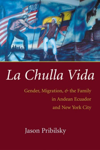 La Chulla Vida: Gender, Migration, and the Family in Andean Ecaudor and New York City 9780815631453
