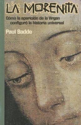 La Morenita: Como la Aparicion de la Virgen Configuro la Historia Universal 9780814642382