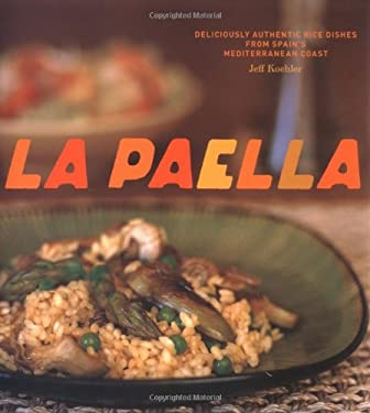 La Paella: Deliciously Authentic Rice Dishes from Spain's Mediterranean Coast 9780811852517