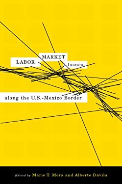 Labor Market Issues Along the U.S.-Mexico Border 9780816527007