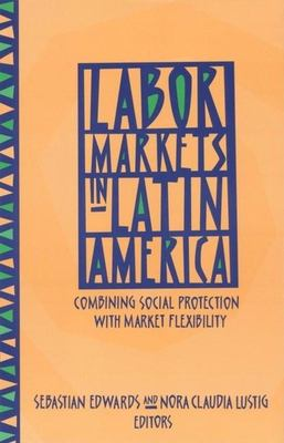 Labor Markets in Latin America: Combining Social Protection with Market Flexibility 9780815721079