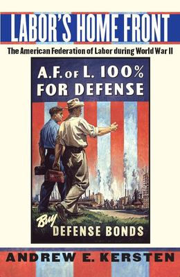 Labor's Home Front: The American Federation of Labor During World War II 9780814747865