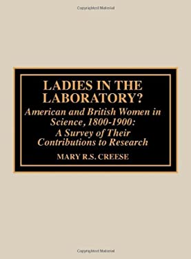 Ladies in the Laboratory? American and British Women in Science, 1800-1900: A Survey of Their Contributions to Research 9780810832879