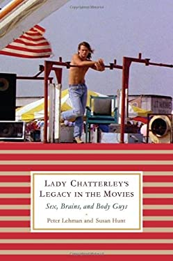 Lady Chatterley's Legacy in the Movies: Sex, Brains, and Body Guys 9780813548029