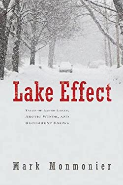 Lake Effect: Tales of Large Lakes, Arctic Winds and Recurrent Snows 9780815610045