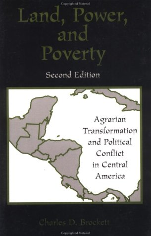 Land, Power, and Poverty: Agrarian Transformation and Political Conflict in Central America, Second Edition 9780813386959