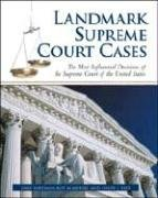 Landmark Supreme Court Cases: The Most Influential Decisions of the Supreme Court of the United States 9780816069231