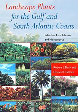 Landscape Plants for the Gulf and South Atlantic Coasts: Selection, Establishment, and Maintenance 9780813027227