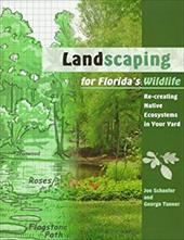 Landscaping for Florida's Wildlife: Re-Creating Native Ecosystems in Your Yard 3413391