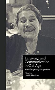 Language and Communication in Old Age: Multidisciplinary Perspectives 9780815323563