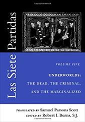 Las Siete Partidas, Volume 5: Underworlds: The Dead, the Criminal, and the Marginalized (Partidas VI and VII)