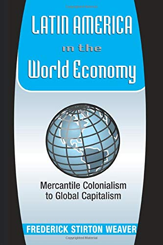 Latin America in the World Economy: Mercantile Colonialism to Global Capitalism 9780813338095