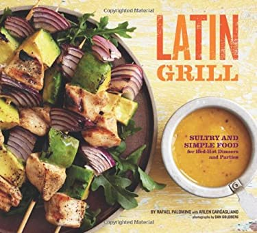 Latin Grill: Sultry and Simple Food for Red-Hot Dinners and Parties 9780811866606