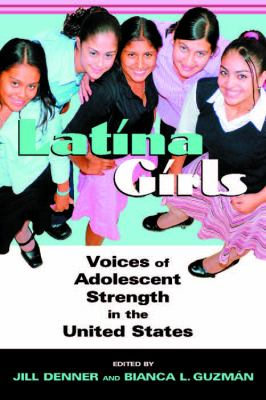 Latina Girls: Voices of Adolescent Strength in the United States 9780814719770