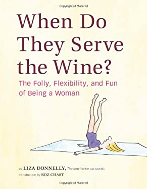 When Do They Serve the Wine?: The Folly, Flexibility, and Fun of Being a Woman 9780811871167
