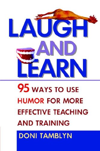 Laugh and Learn: 95 Ways to Use Humor for More Effective Teaching and Training 9780814474150