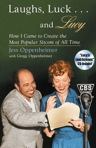 Laughs, Luck... and Lucy: How I Came to Create the Most Popular Sitcom of All Time [With Audio Excerpts from I Love Lucy and Radio Show] 9780815605843