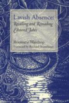 Lavish Absence Lavish Absence Lavish Absence Lavish Absence Lavish Absence: Recalling and Rereading Edmond Jabes Recalling and Rereading Edmond Jabes 9780819565808