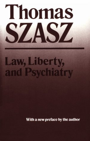 Law, Liberty, and Psychiatry: An Inquiry Into the Social Uses of Mental Health Practices 9780815602422