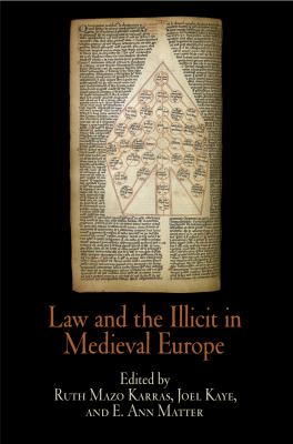 Law and the Illicit in Medieval Europe 9780812240801