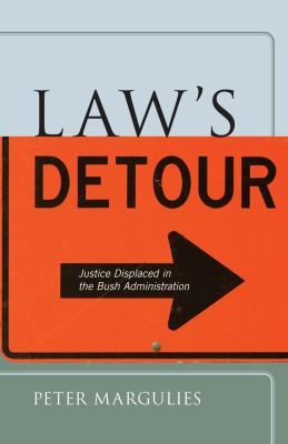 Law's Detour: Justice Displaced in the Bush Administration 9780814795590