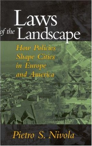 Laws of the Landscape: How Policies Shape Cities in Europe and America 9780815760818
