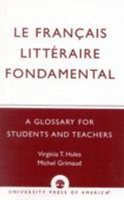 Le Francais Litteraire Fondamental: A Glossary for Students and Teachers 9780819120175