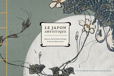 Le Japon Artistique: Japanese Floral Pattern Design in the Art Nouveau Era 9780811872768
