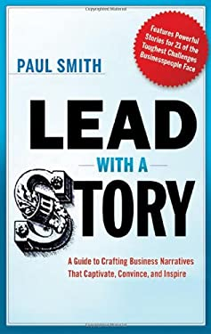 Lead with a Story: A Guide to Crafting Business Narratives That Captivate, Convince, and Inspire 9780814420300