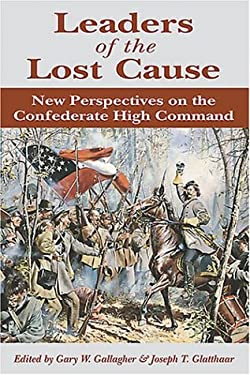 Leaders of the Lost Cause: New Perspectives on the Confederate High Command 9780811700870