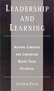 Leadership and Learning: Helping Libraries and Librarians Reach Their Potential 9780810841468