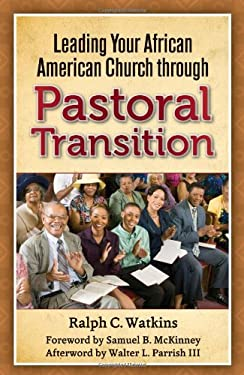 Leading Your African American Church Through Pastoral Transitions 9780817016418